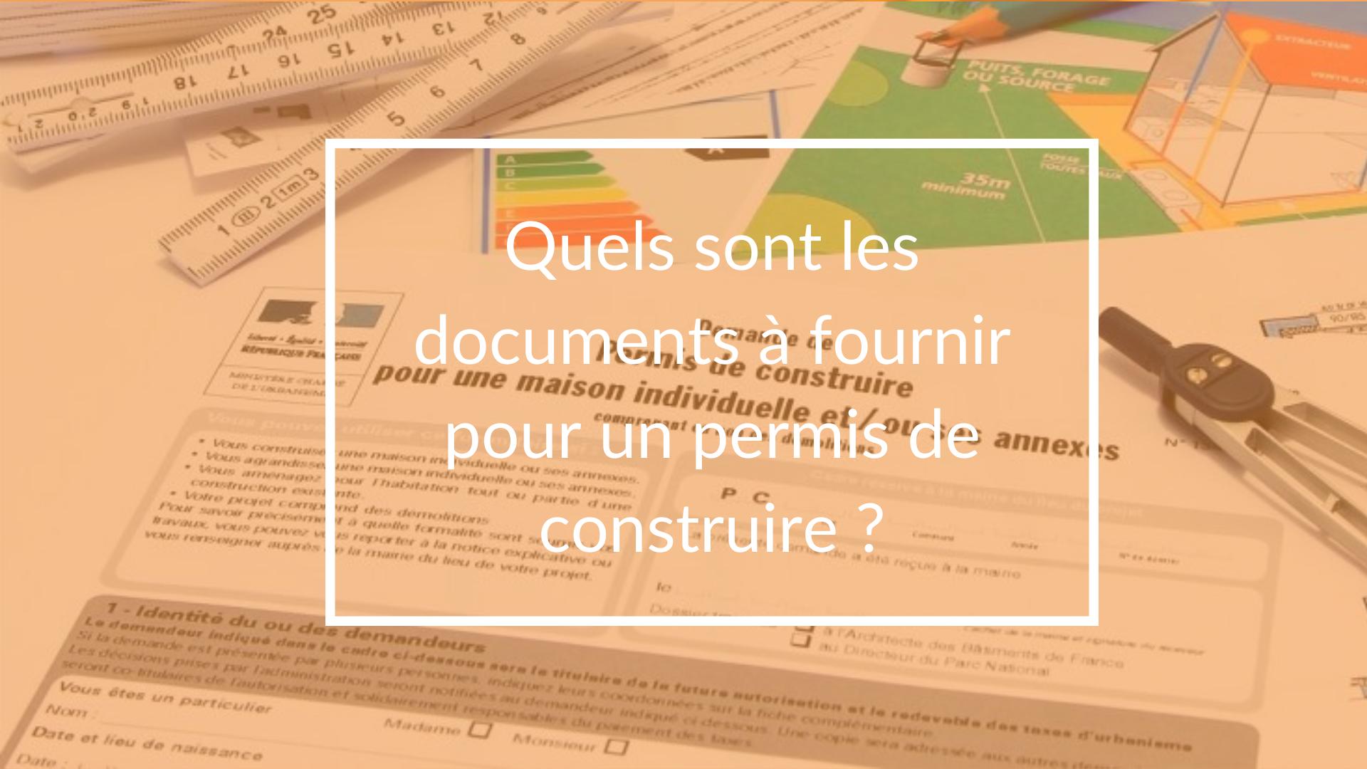 Quels sont les documents à fournir pour le permis de construire ?