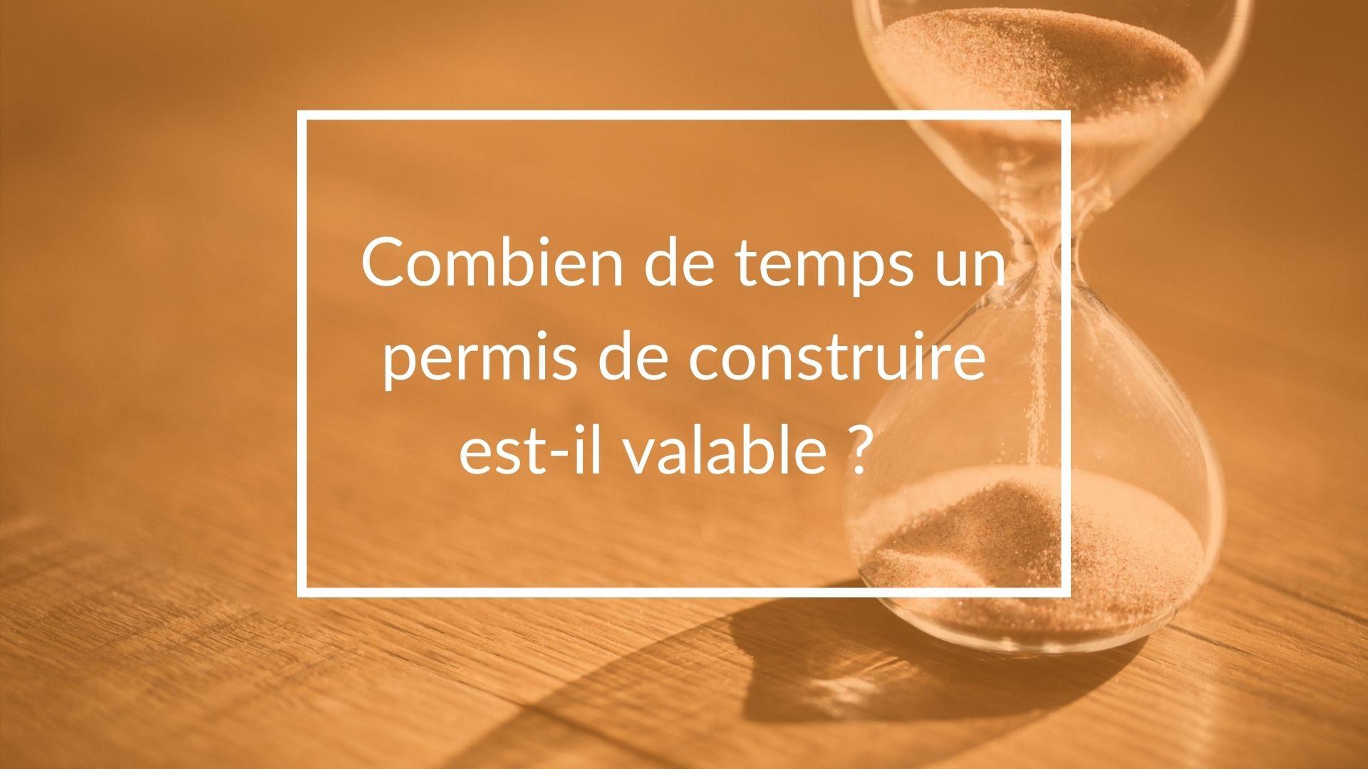 Quelle est la période de validité d'un permis de construire ?