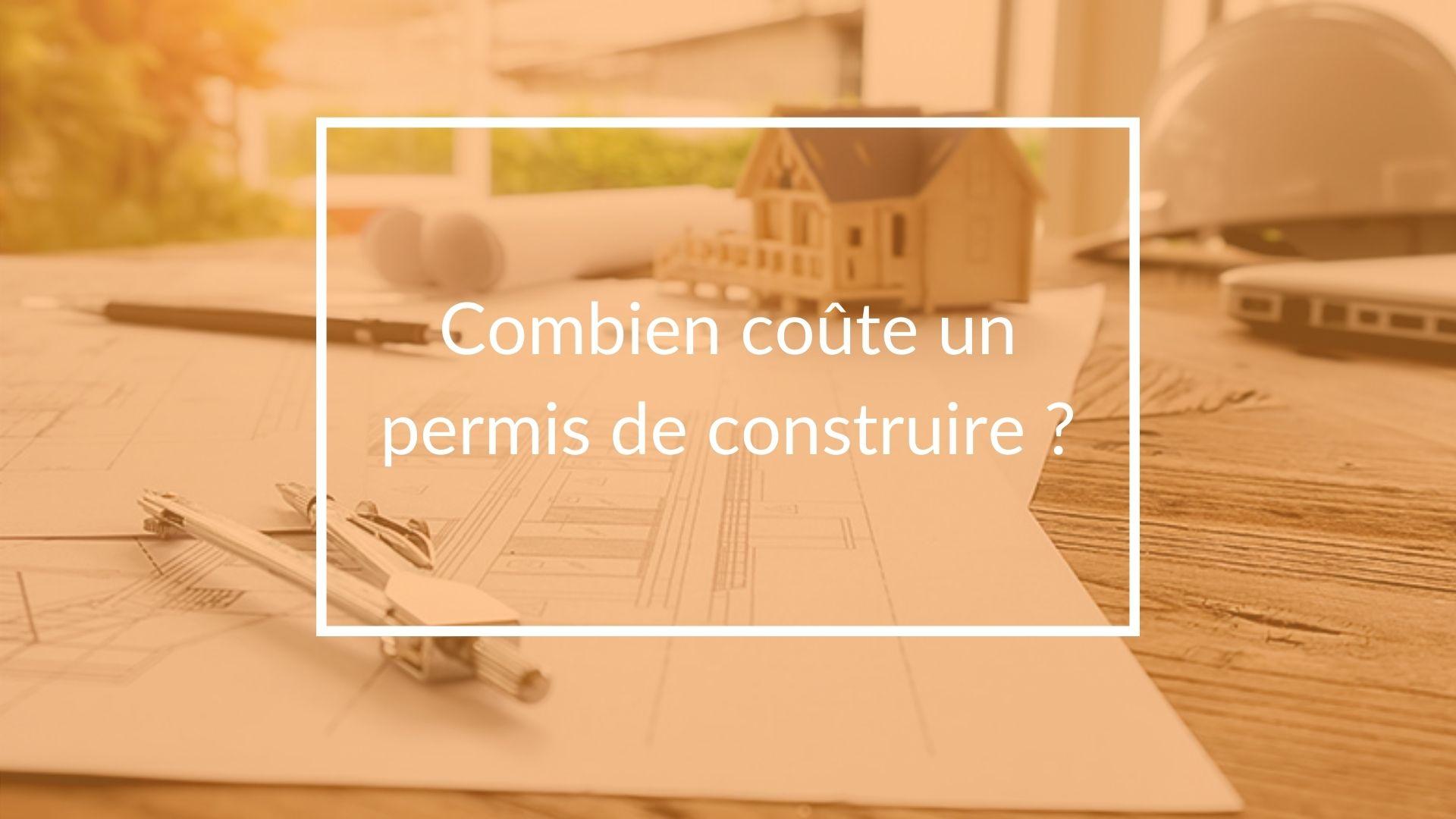 Combine coûte un permis de construire ?