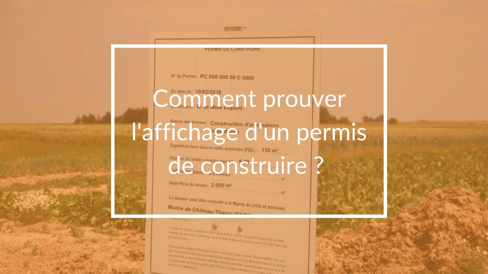 Comment peut-on prouver l'affichage d'un permis de construire ?