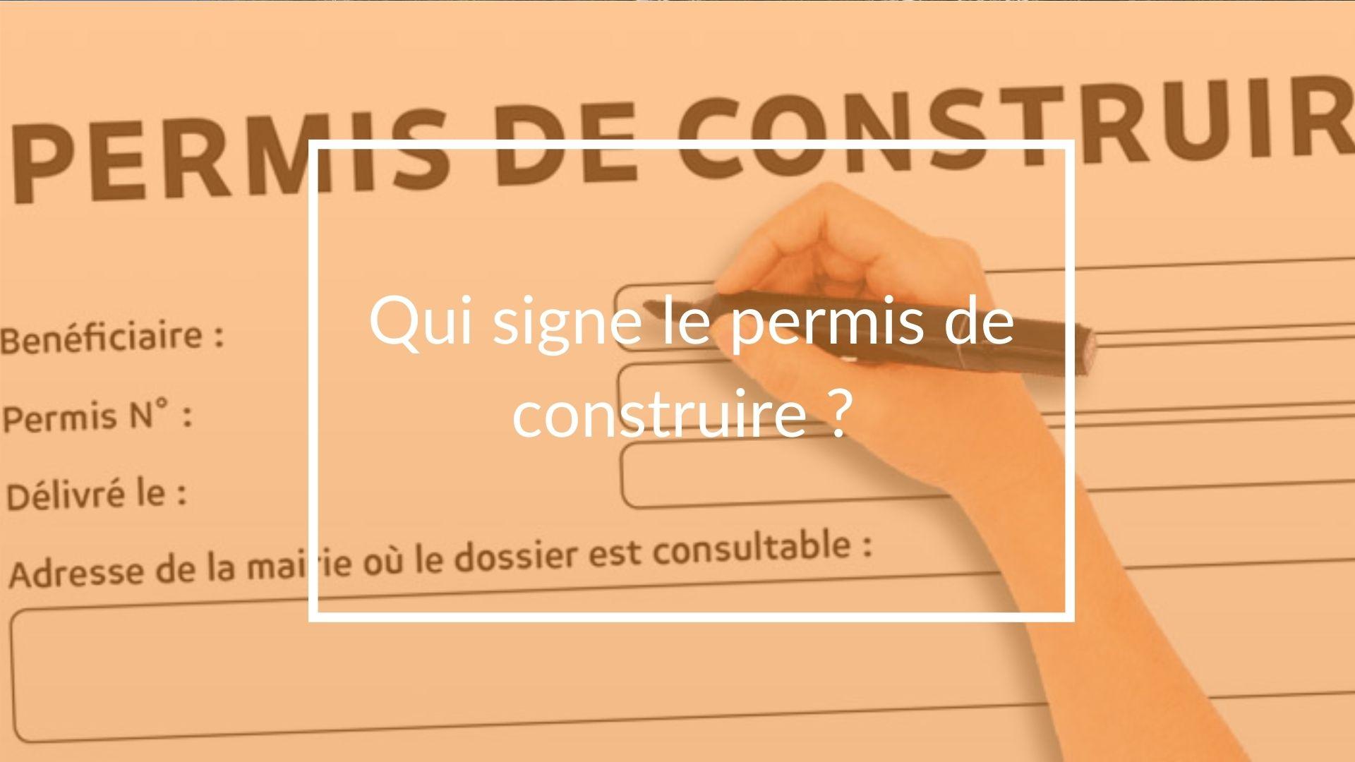 Quelles sont les personnes qui doivent signer le permis de construire ?