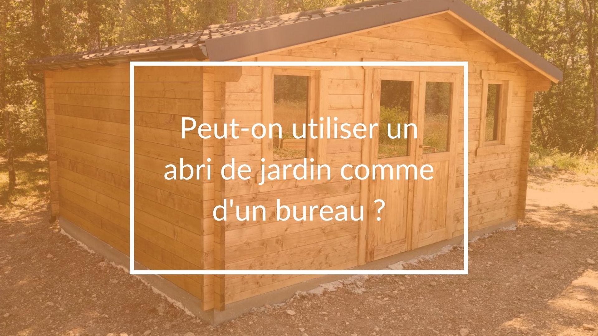 Peut-on utiliser un abri de jardin comme d'un bureau ?