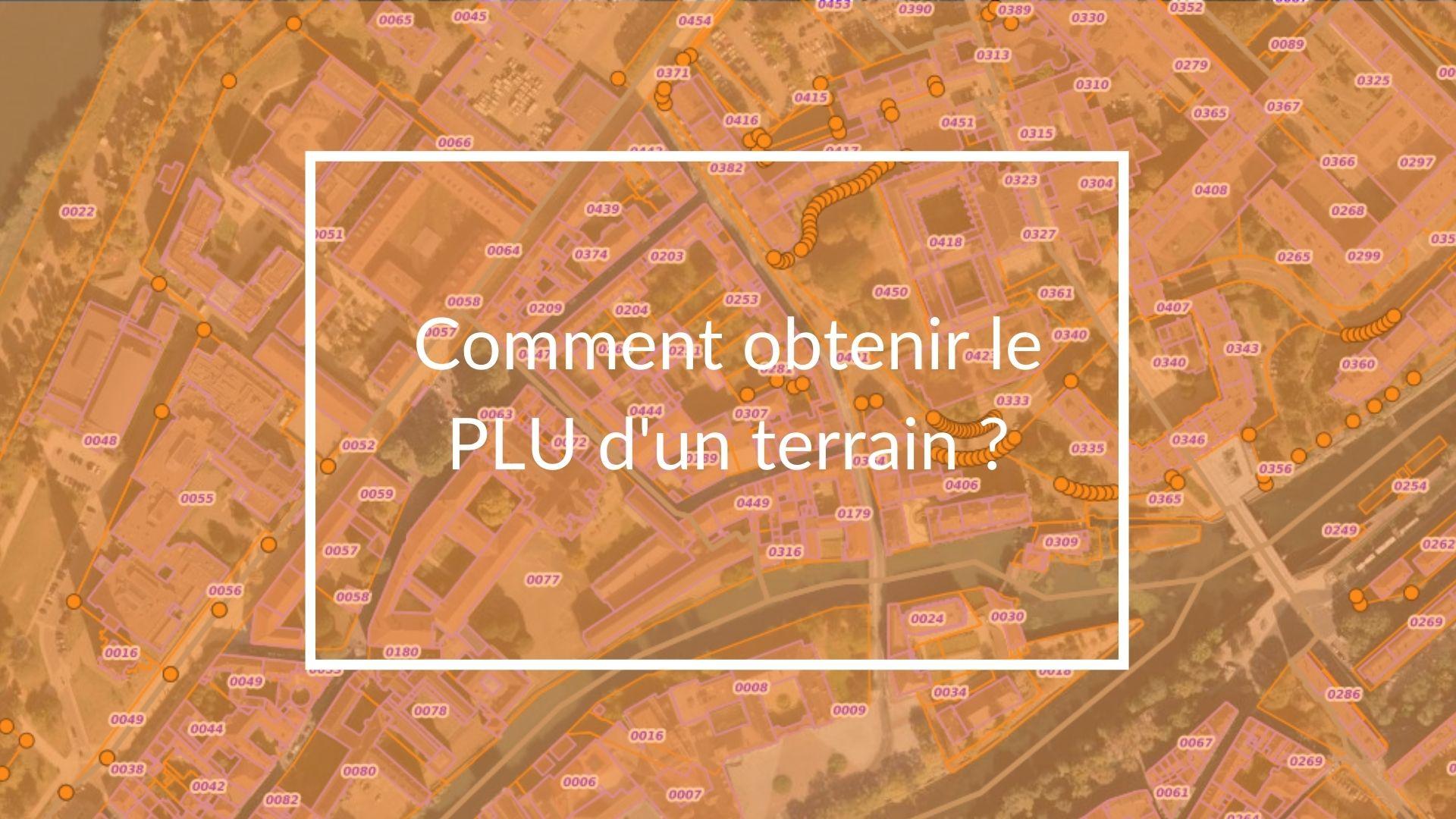 Comment obtenir le plan local d'urbanisme d'un terrain ?