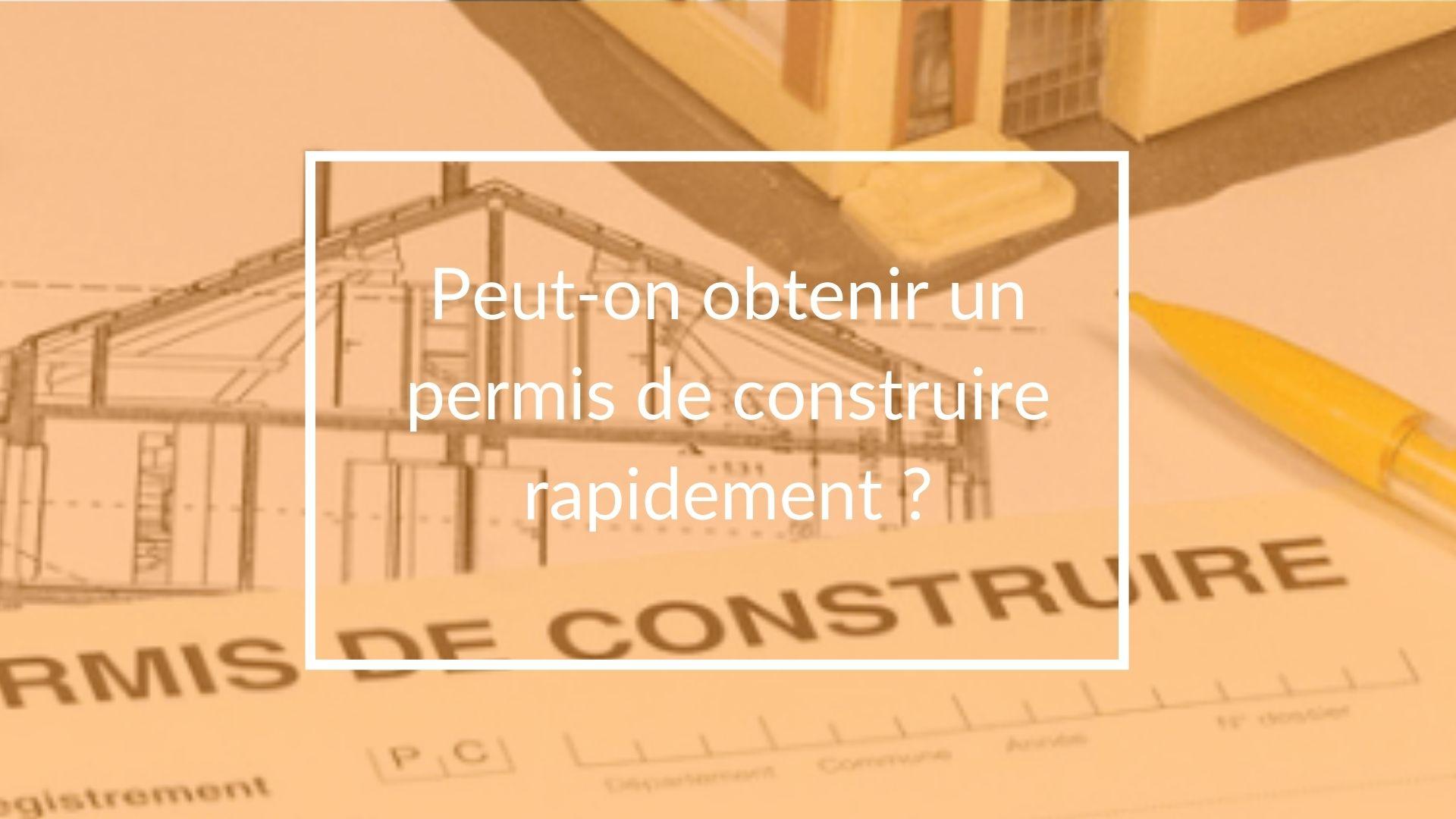 Peut-on obtenir un permis de construire rapidement ?