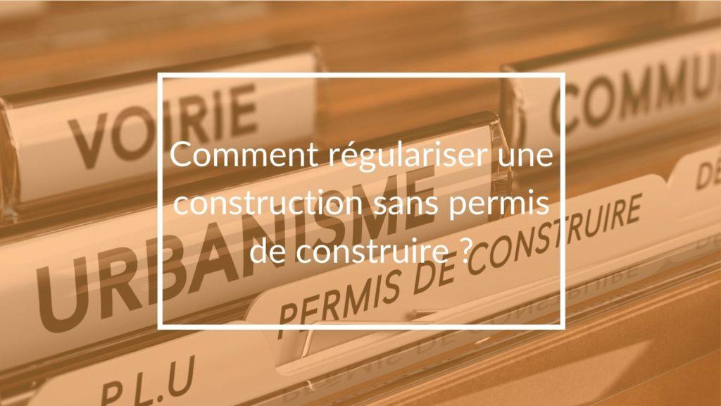 regulariser construction permis construire